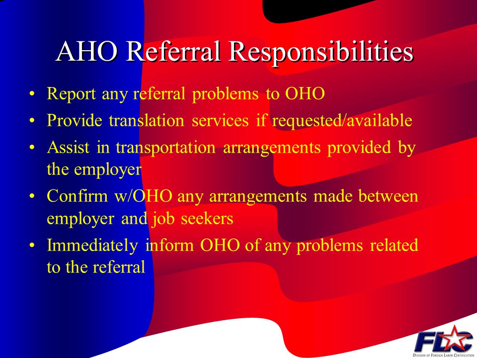 AHO Referral Responsibilities Verify that each crew leader functioning as an employer or being referred to the employer has a current Federal and if a