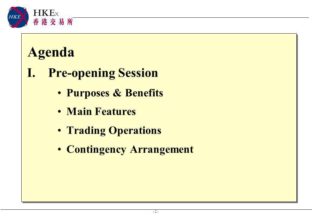 - 2 - Agenda I.Pre-opening Session Purposes & Benefits Main Features Trading Operations Contingency Arrangement