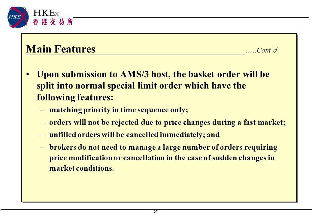 - 37 - Main Features …...Contd Upon submission to AMS/3 host, the basket order will be split into normal special limit order which have the following