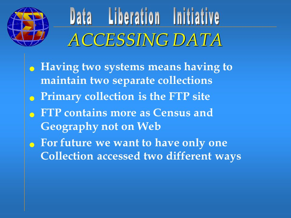 Having two systems means having to maintain two separate collections Primary collection is the FTP site FTP contains more as Census and Geography not