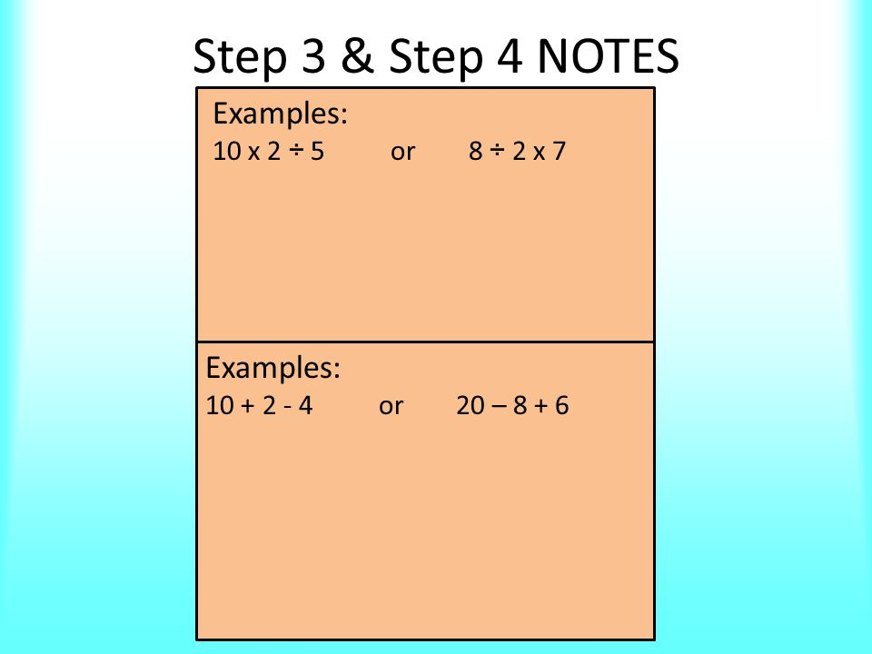 Step 1 & Step 2 NOTES Example: (3+1) · (5-2) Example: 3 2 · 2