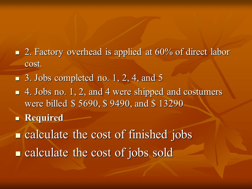 2. Factory overhead is applied at 60% of direct labor cost.