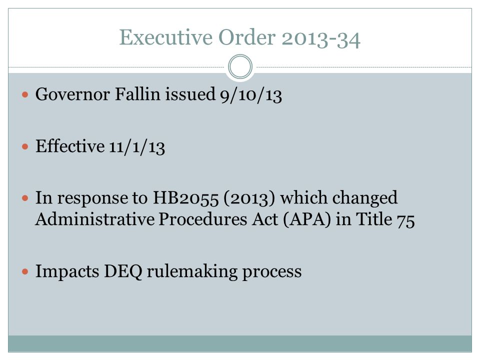 Executive Order 2013-34 Governor Fallin issued 9/10/13 Effective 11/1/13 In response to HB2055 (2013) which changed Administrative Procedures Act (APA