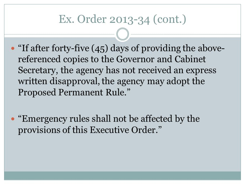 Ex. Order 2013-34 (cont.) If after forty-five (45) days of providing the above- referenced copies to the Governor and Cabinet Secretary, the agency ha