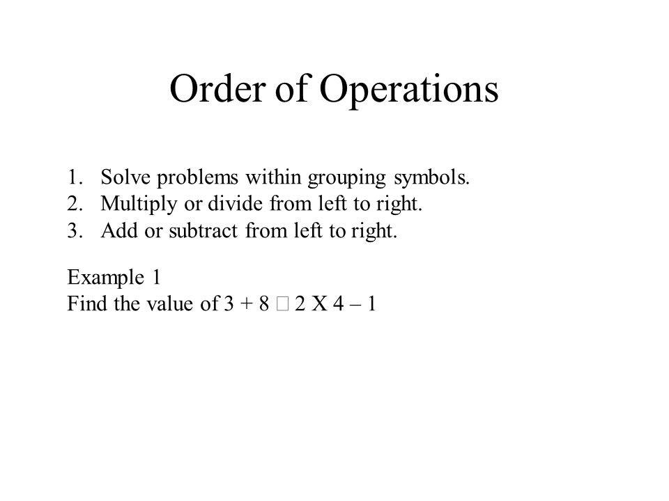 Order of Operations 1.Solve problems within grouping symbols.