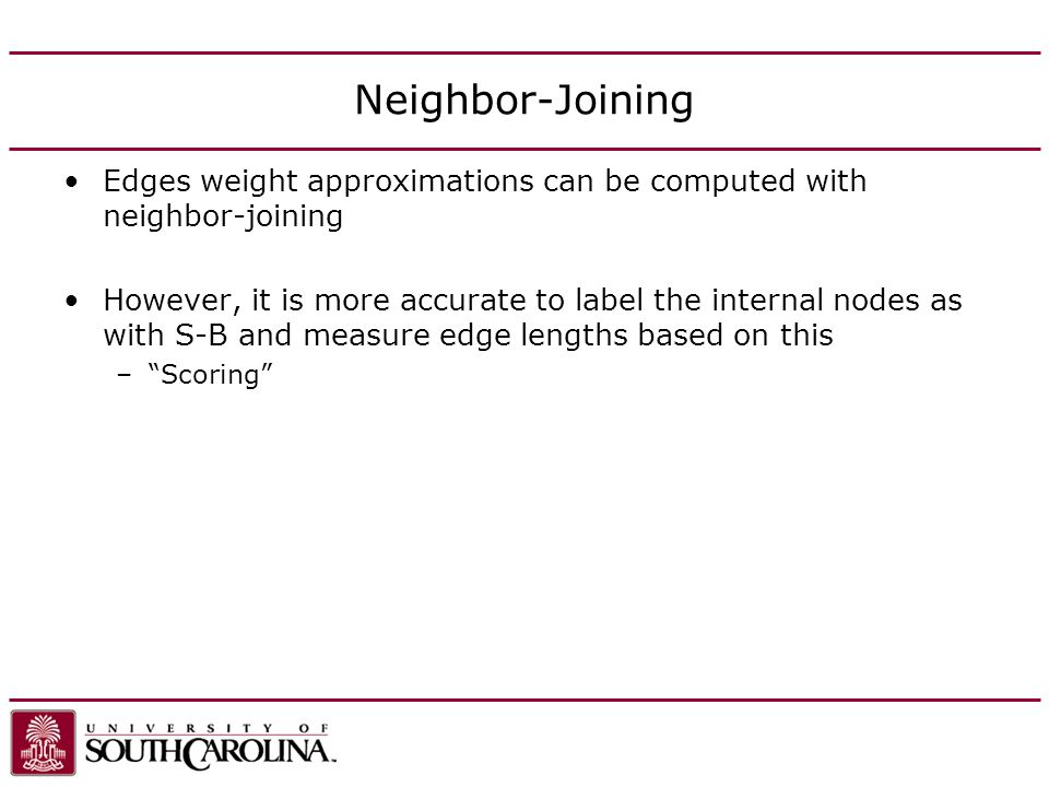 Edges weight approximations can be computed with neighbor-joining However, it is more accurate to label the internal nodes as with S-B and measure edge lengths based on this –Scoring