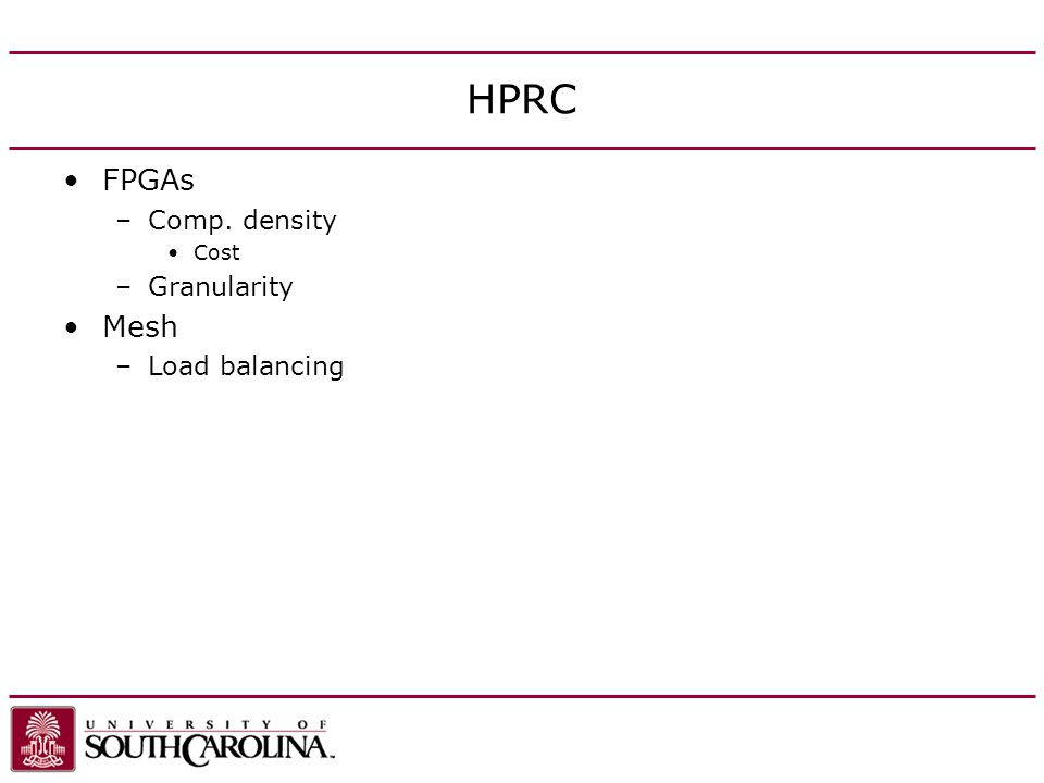 HPRC FPGAs –Comp. density Cost –Granularity Mesh –Load balancing
