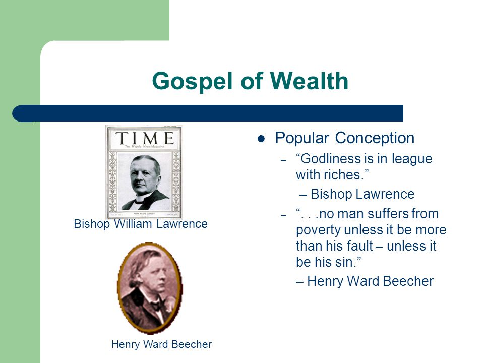 Gospel of Wealth Popular Conception – Godliness is in league with riches.