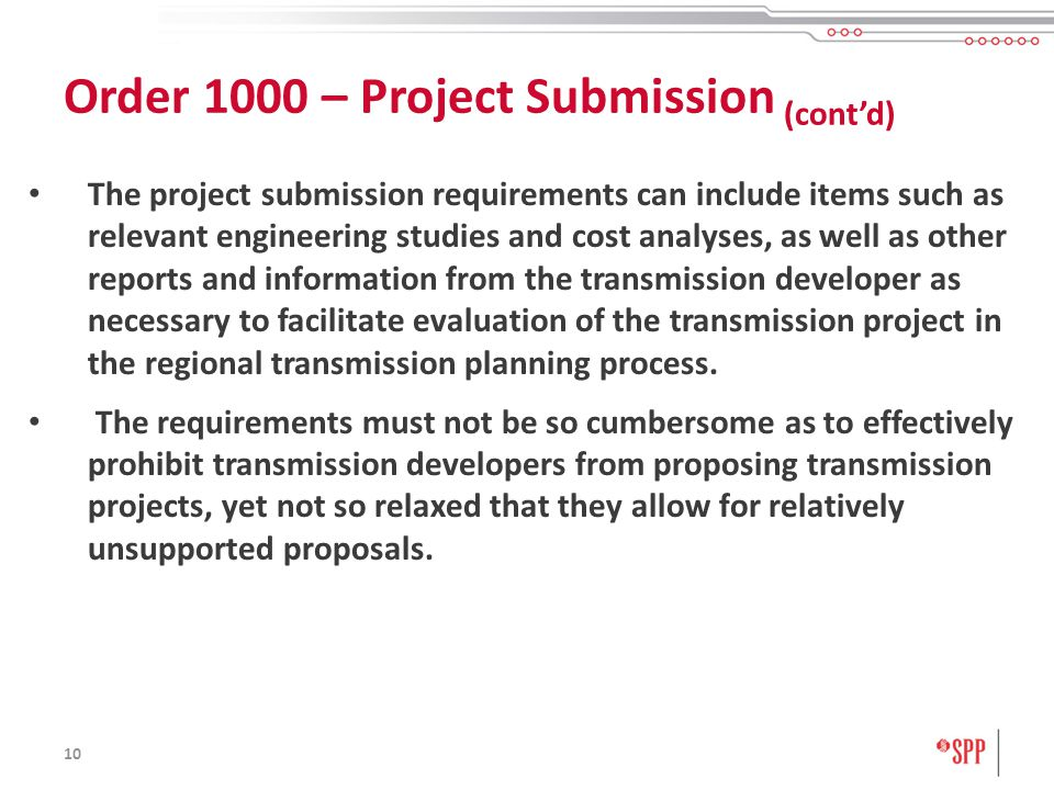 10 The project submission requirements can include items such as relevant engineering studies and cost analyses, as well as other reports and information from the transmission developer as necessary to facilitate evaluation of the transmission project in the regional transmission planning process.