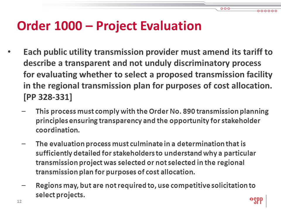 12 Each public utility transmission provider must amend its tariff to describe a transparent and not unduly discriminatory process for evaluating whether to select a proposed transmission facility in the regional transmission plan for purposes of cost allocation.