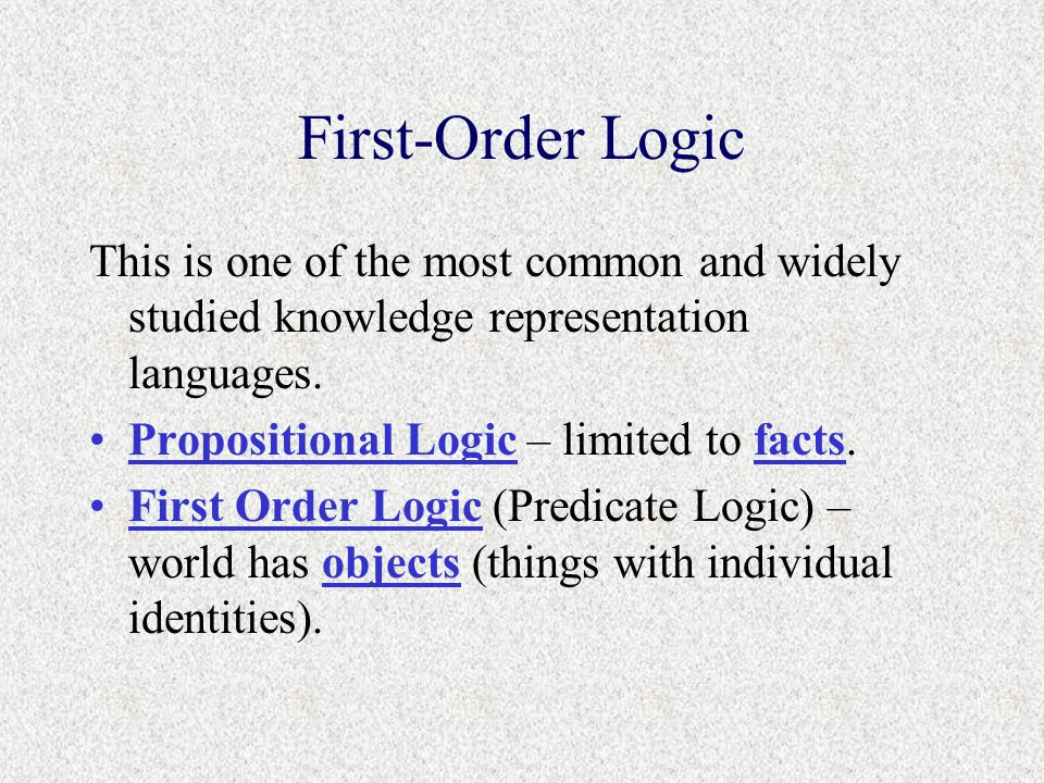 First-Order Logic This is one of the most common and widely studied knowledge representation languages.