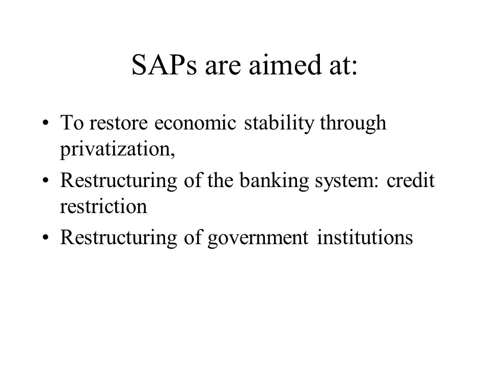 SAPs generally require countries to devalue their currencies against the dollar; lift import and export restrictions; balance their budgets and not overspend; and remove price controls and state subsidies.