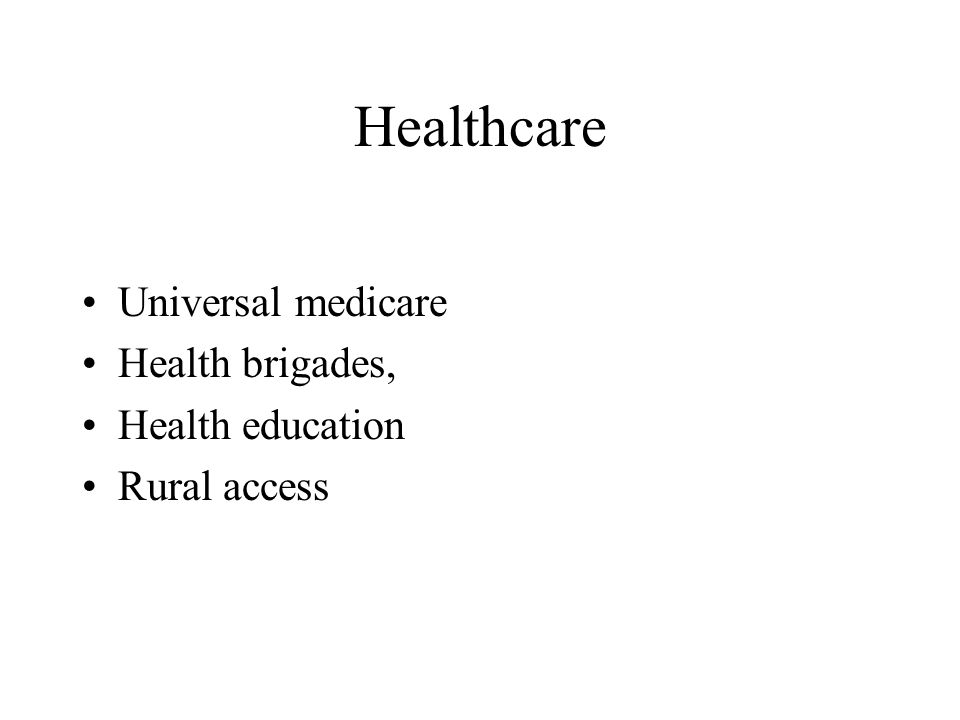 Healthcare Universal medicare Health brigades, Health education Rural access
