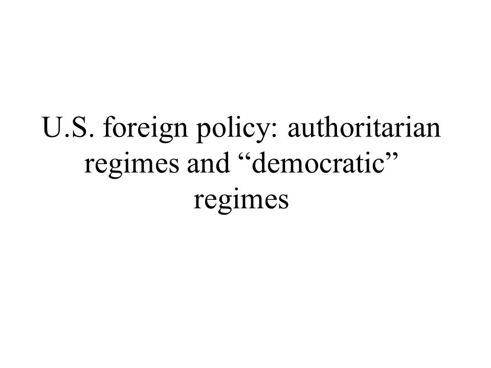 U.S. foreign policy: authoritarian regimes and democratic regimes