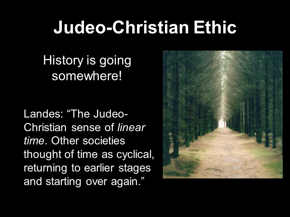 Judeo-Christian Ethic History is going somewhere.
