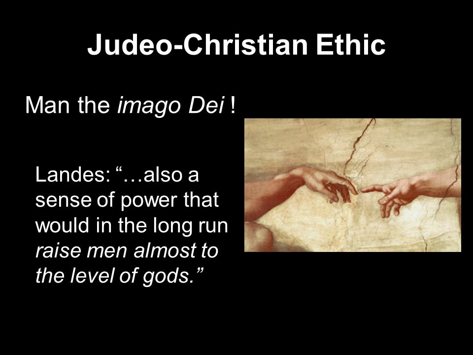 Judeo-Christian Ethic Man the imago Dei .