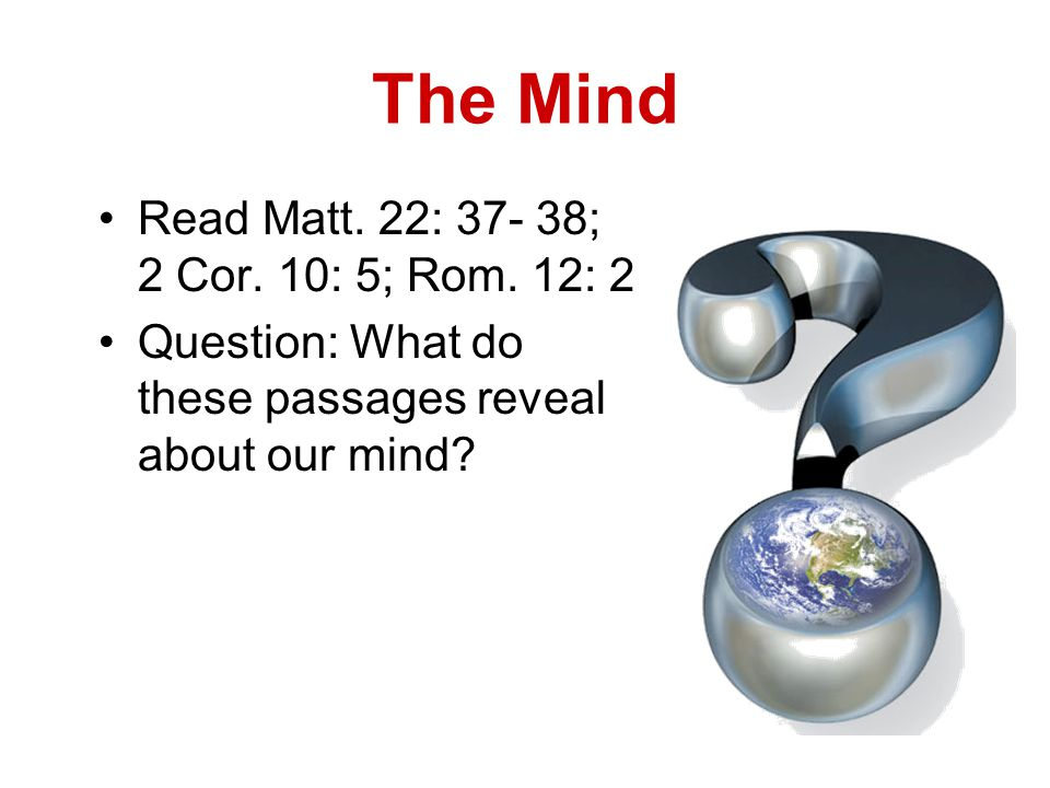 The Mind Read Matt.22: 37- 38; 2 Cor. 10: 5; Rom.
