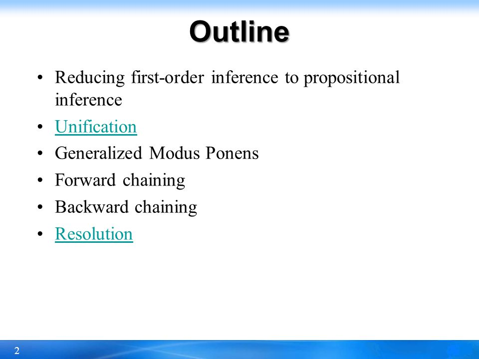 2 Outline Reducing first-order inference to propositional inference Unification Generalized Modus Ponens Forward chaining Backward chaining Resolution