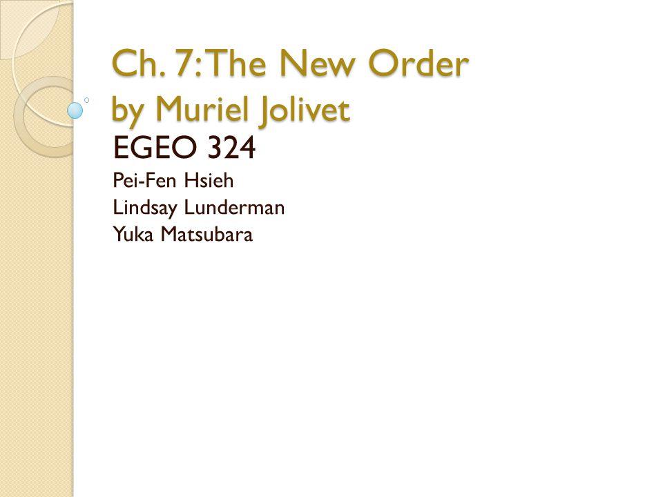 Ch. 7: The New Order by Muriel Jolivet EGEO 324 Pei-Fen Hsieh Lindsay Lunderman Yuka Matsubara