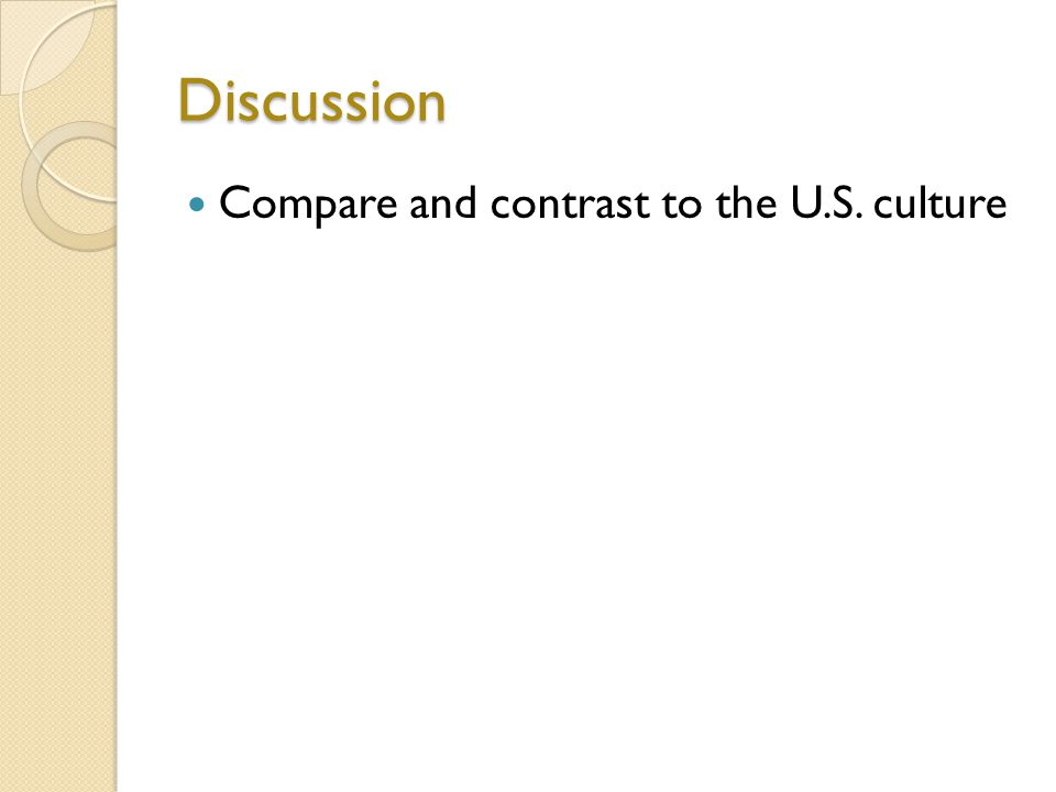 Discussion Compare and contrast to the U.S. culture