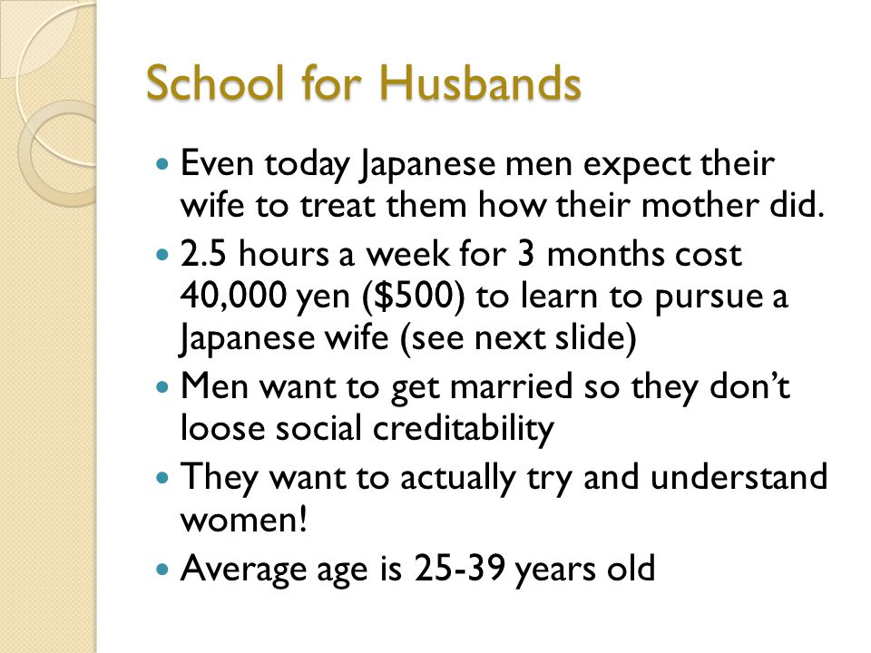School for Husbands Even today Japanese men expect their wife to treat them how their mother did.