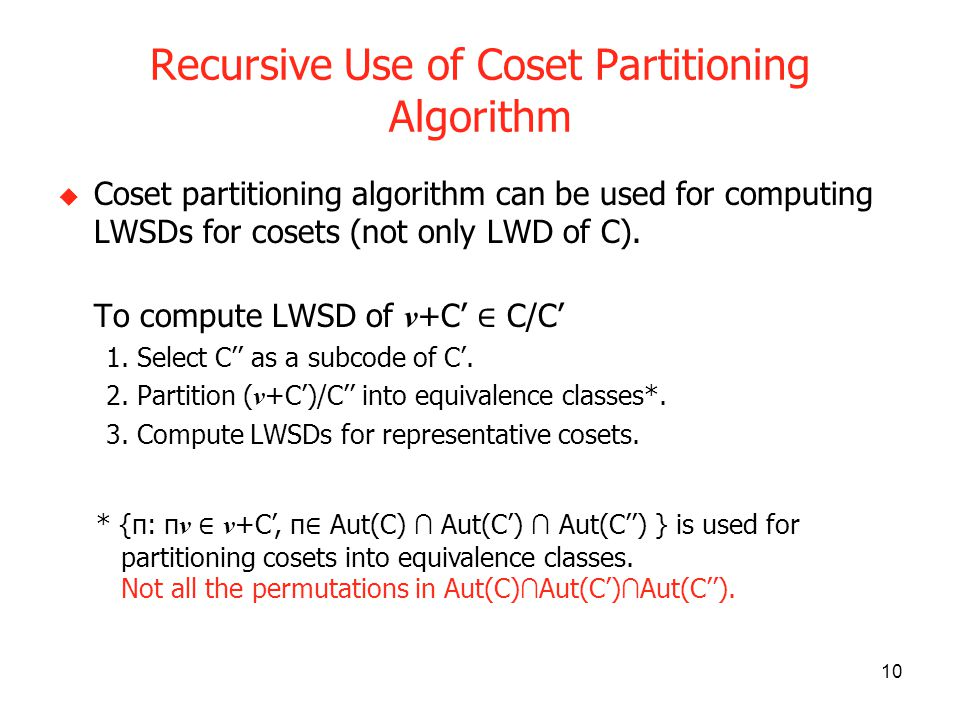 10 Recursive Use of Coset Partitioning Algorithm Coset partitioning algorithm can be used for computing LWSDs for cosets (not only LWD of C).