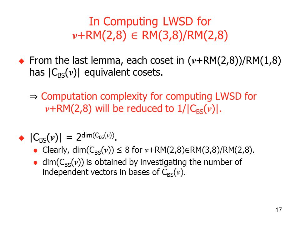 17 In Computing LWSD for v +RM(2,8) RM(3,8)/RM(2,8) From the last lemma, each coset in ( v +RM(2,8))/RM(1,8) has |C BS ( v )| equivalent cosets.