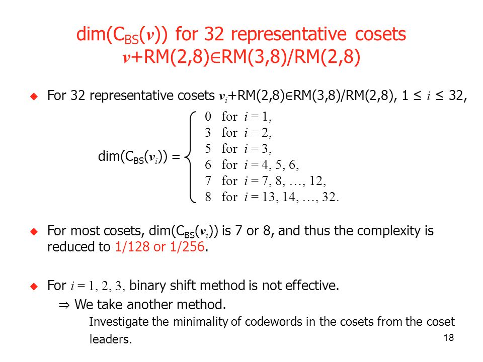 18 For 32 representative cosets v i +RM(2,8) RM(3,8)/RM(2,8), 1 i 32, For most cosets, dim(C BS ( v i )) is 7 or 8, and thus the complexity is reduced to 1/128 or 1/256.