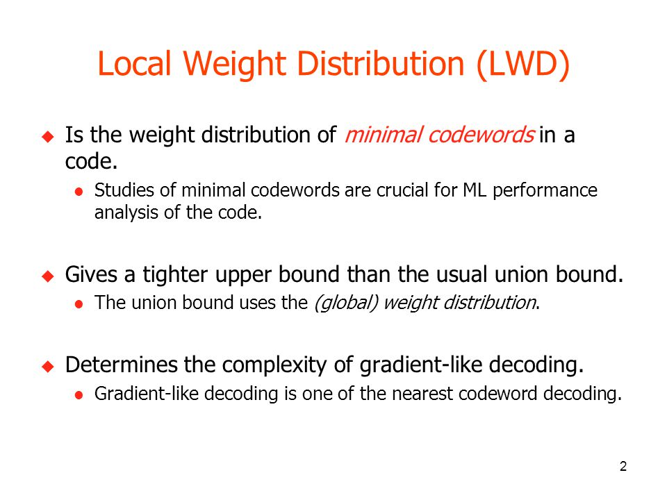 2 Local Weight Distribution (LWD) Is the weight distribution of minimal codewords in a code.