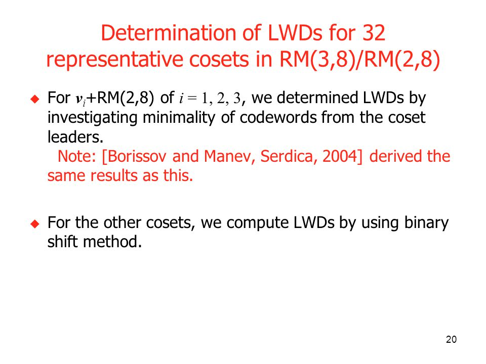 20 Determination of LWDs for 32 representative cosets in RM(3,8)/RM(2,8) For v i +RM(2,8) of i = 1, 2, 3, we determined LWDs by investigating minimality of codewords from the coset leaders.