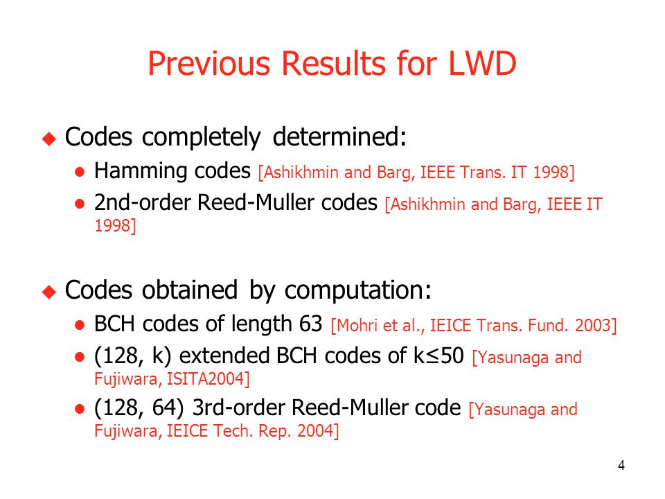 4 Previous Results for LWD Codes completely determined: Hamming codes [Ashikhmin and Barg, IEEE Trans.