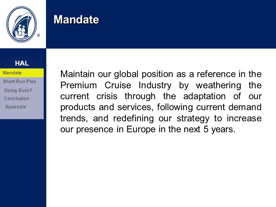 Mandate 2 HAL Mandate Short Run Plan Going Euro? Conclusion Appendix Maintain our global position as a reference in the Premium Cruise Industry by wea