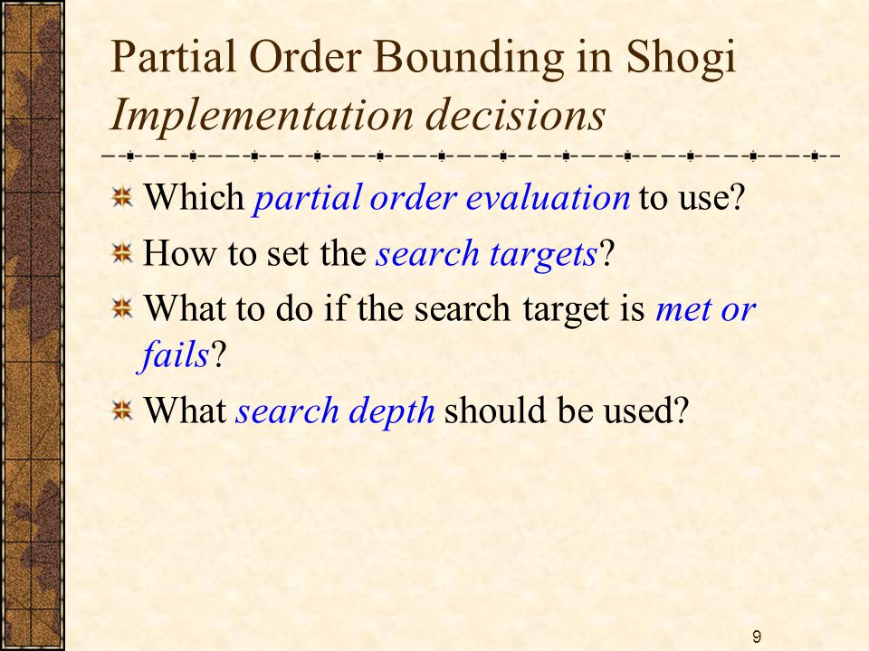 9 Partial Order Bounding in Shogi Implementation decisions Which partial order evaluation to use.