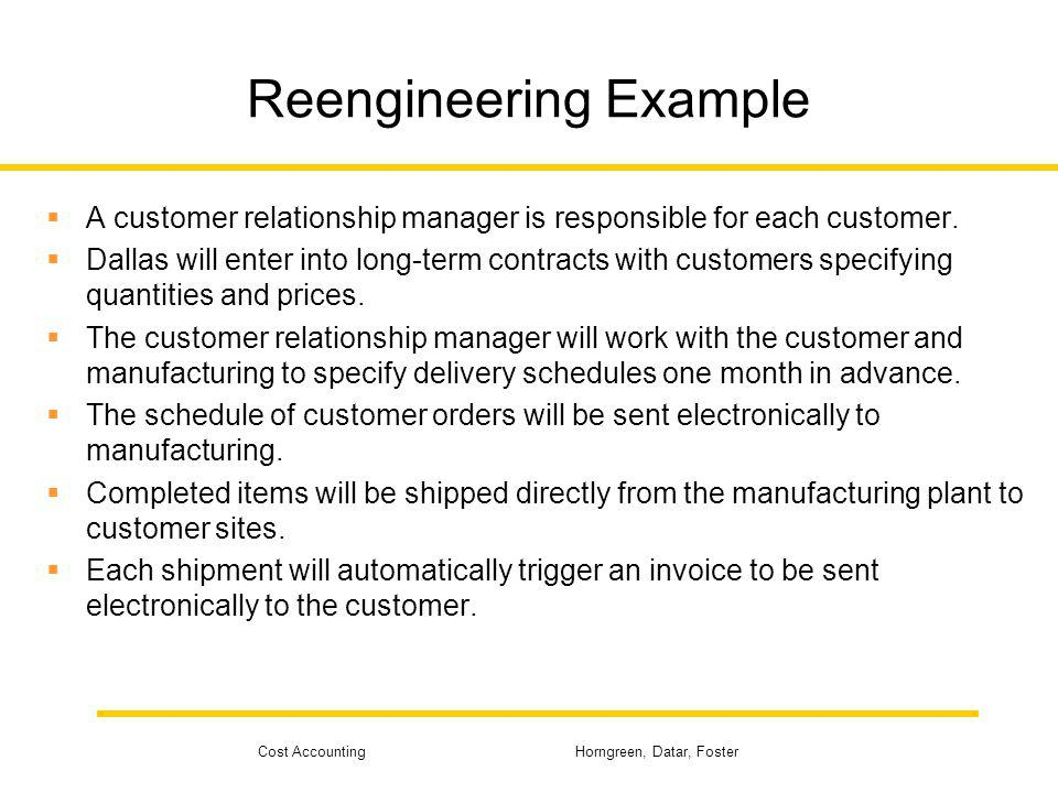 Cost Accounting Horngreen, Datar, Foster Reengineering Example A customer relationship manager is responsible for each customer. Dallas will enter int