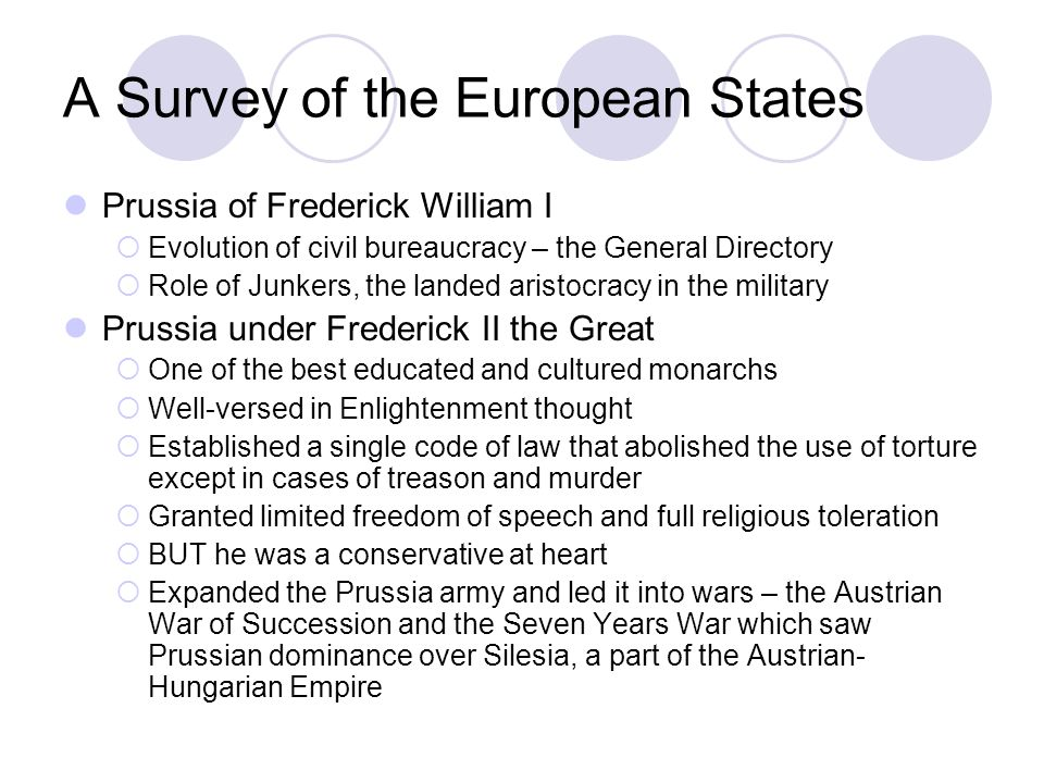 A Survey of the European States Prussia of Frederick William I Evolution of civil bureaucracy – the General Directory Role of Junkers, the landed aris