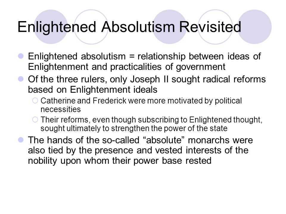 Enlightened Absolutism Revisited Enlightened absolutism = relationship between ideas of Enlightenment and practicalities of government Of the three ru