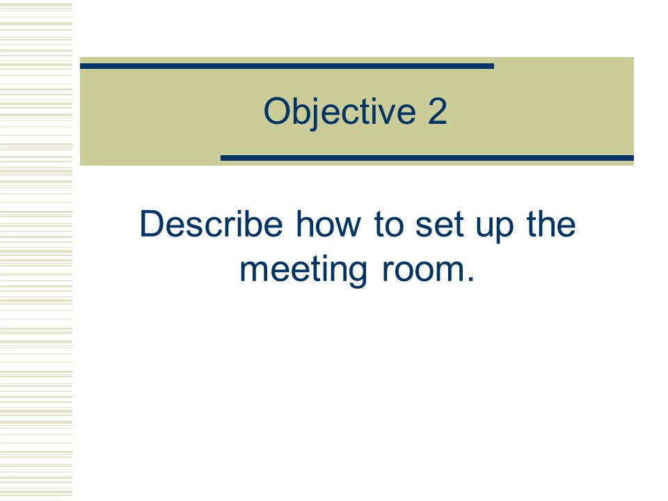 Objective 2 Describe how to set up the meeting room.