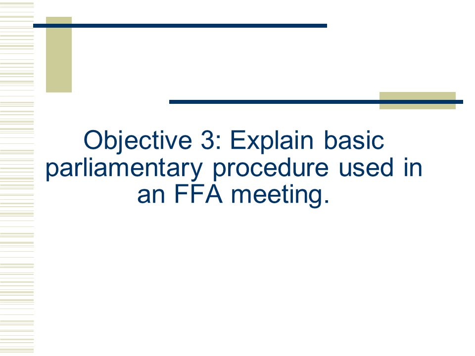 Objective 3: Explain basic parliamentary procedure used in an FFA meeting.