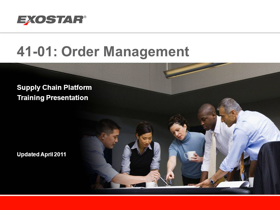 41-01: Order Management Supply Chain Platform Training Presentation Updated April 2011