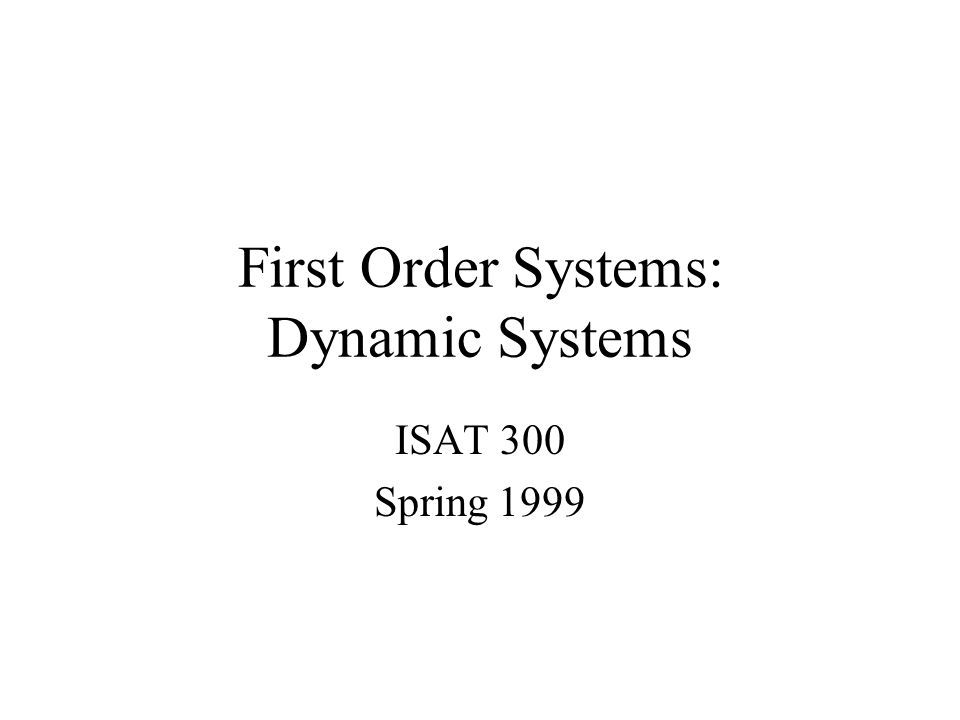 First Order Systems: Dynamic Systems ISAT 300 Spring 1999