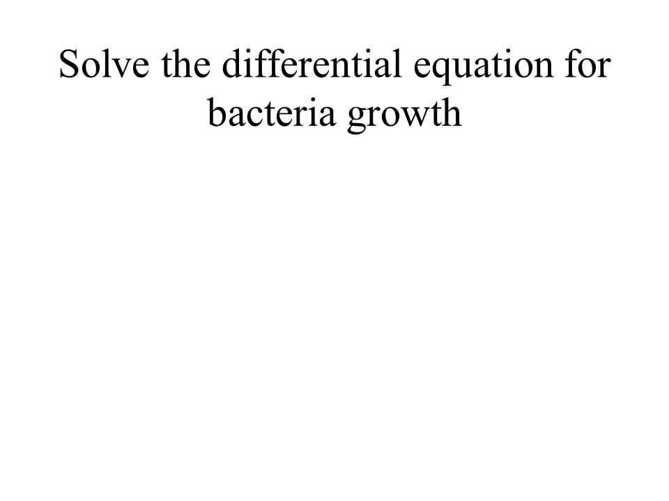 Solve the differential equation for bacteria growth