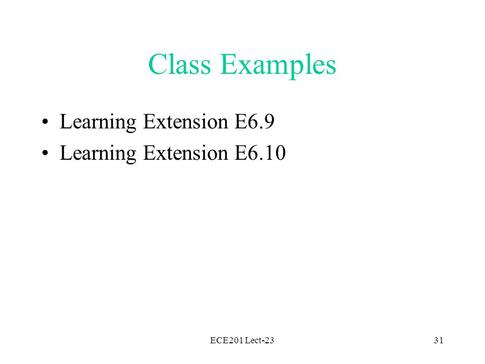 ECE201 Lect-2331 Class Examples Learning Extension E6.9 Learning Extension E6.10