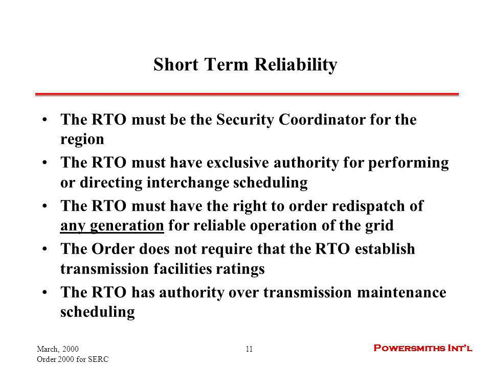March, 2000 Order 2000 for SERC 11 Powersmiths Intl Short Term Reliability The RTO must be the Security Coordinator for the region The RTO must have e