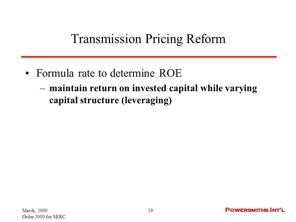 March, 2000 Order 2000 for SERC 19 Powersmiths Intl Transmission Pricing Reform Formula rate to determine ROE –maintain return on invested capital whi