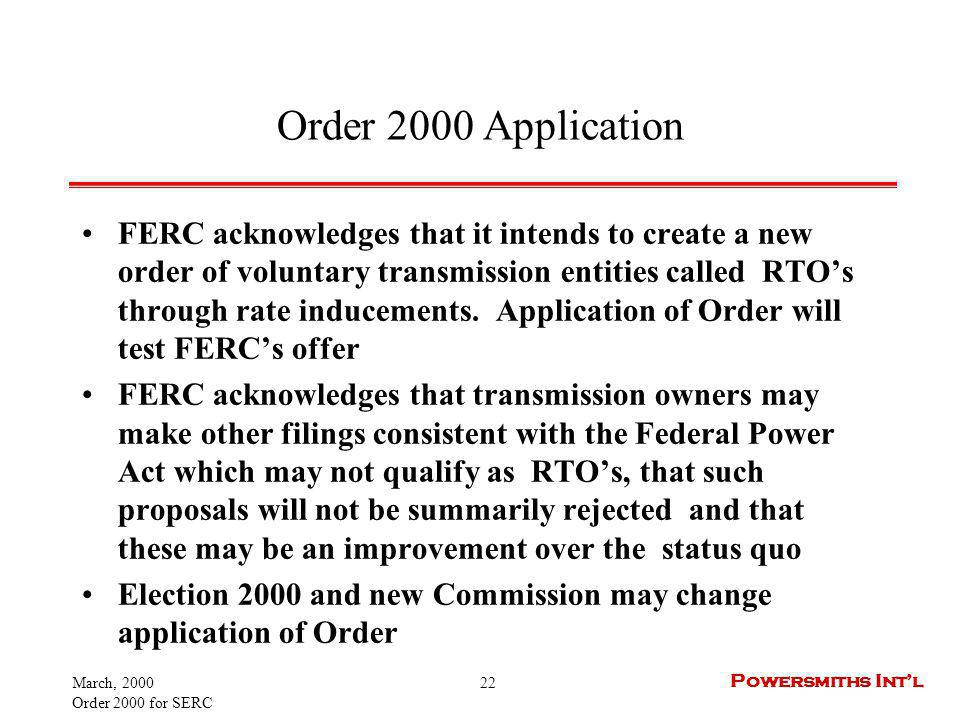 March, 2000 Order 2000 for SERC 22 Powersmiths Intl Order 2000 Application FERC acknowledges that it intends to create a new order of voluntary transm