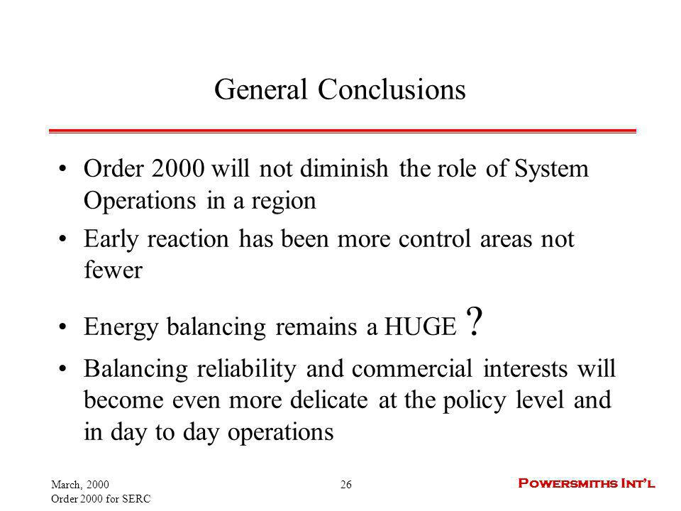 March, 2000 Order 2000 for SERC 26 Powersmiths Intl General Conclusions Order 2000 will not diminish the role of System Operations in a region Early r