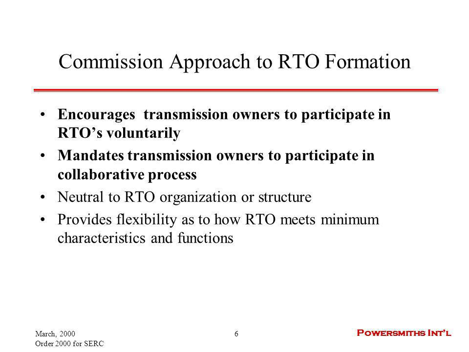 March, 2000 Order 2000 for SERC 17 Powersmiths Intl Interregional Coordination The RTO must develop mechanisms to coordinate activities with other regions whether or not an RTO yet exists in those other regions FERC feels this takes pressure off getting regions exactly right initially