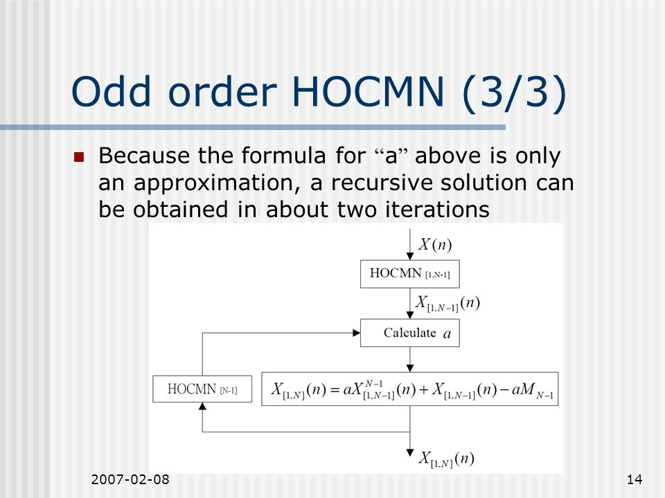 2007-02-0814 Odd order HOCMN (3/3) Because the formula for a above is only an approximation, a recursive solution can be obtained in about two iterations