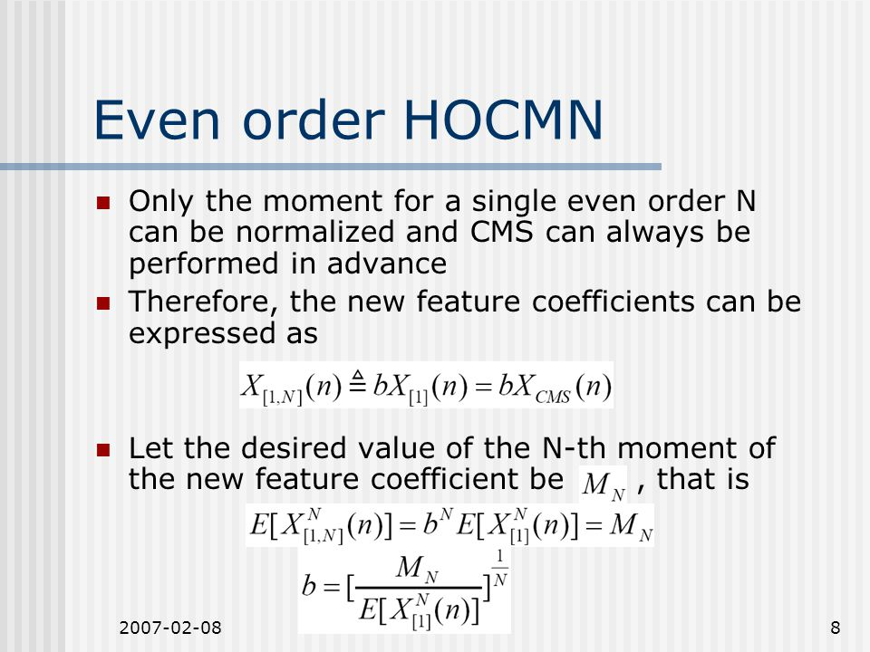 2007-02-088 Even order HOCMN Only the moment for a single even order N can be normalized and CMS can always be performed in advance Therefore, the new feature coefficients can be expressed as Let the desired value of the N-th moment of the new feature coefficient be, that is