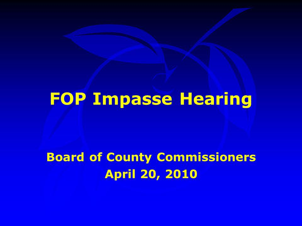 FOP Impasse Hearing Board of County Commissioners April 20, 2010